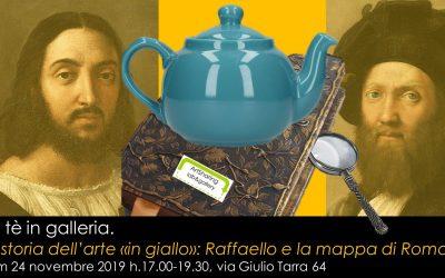 Un tè in galleria. Storia dell'arte 'in giallo': Raffaello e la mappa di Roma. Domenica 24 nov h.17.00
